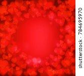 red heart shape abstract bokeh... | Shutterstock . vector #784695970