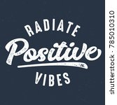 radiate positive vibes   tee... | Shutterstock .eps vector #785010310