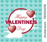 valentine's day background... | Shutterstock .eps vector #785043358