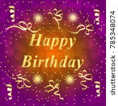 happy birthday greeting card.... | Shutterstock . vector #785348074