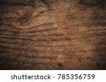 old grunge dark textured wooden ... | Shutterstock . vector #785356759