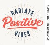 radiate positive vibes   tee... | Shutterstock .eps vector #785448343