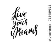live your dreams. hand drawn... | Shutterstock .eps vector #785489518