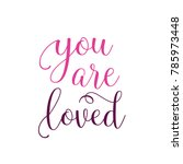 you are loved calligraphic... | Shutterstock .eps vector #785973448