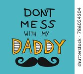 don't mess with my daddy word... | Shutterstock .eps vector #786024304