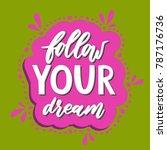 follow your dream. handdrawn... | Shutterstock .eps vector #787176736