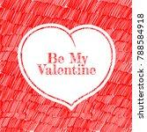 be my valentine. hand drawn... | Shutterstock .eps vector #788584918