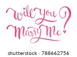 will you marry me calligraphy... | Shutterstock .eps vector #788662756