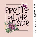 pretty on the outside.slogan... | Shutterstock .eps vector #788751529