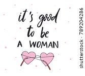 it is good to be a woman. quote ... | Shutterstock .eps vector #789204286