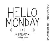 hello monday  friday coming... | Shutterstock .eps vector #789399790