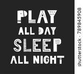 play all day  sleep all night   ... | Shutterstock .eps vector #789845908