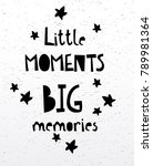 little moments big memories... | Shutterstock .eps vector #789981364