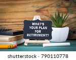 what's your plan for retirement.... | Shutterstock . vector #790110778