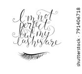 i'm not perfect  but my lashes... | Shutterstock .eps vector #791406718