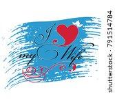 i love my wife . vector... | Shutterstock .eps vector #791514784