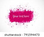 big bright pink grunge splash... | Shutterstock .eps vector #791594473