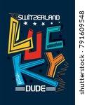switzerland lucky dude t shirt... | Shutterstock .eps vector #791609548