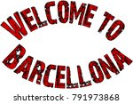 welcome to barcellona text sign ... | Shutterstock .eps vector #791973868
