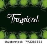 trendy summer tropical leaves... | Shutterstock .eps vector #792388588