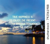 Small photo of Inspirational Quote - True happiness is to enjoy the present without anxious dependence upon future. Blurry retro background.