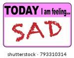 today i am feeling sad badge or ... | Shutterstock .eps vector #793310314