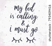 my bed is calling and i must go.... | Shutterstock .eps vector #793409416