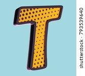 letter t. pop art font. 3d font ... | Shutterstock . vector #793539640