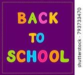 back to school the inscription... | Shutterstock .eps vector #793733470