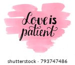hand lettering love is patient. ... | Shutterstock . vector #793747486