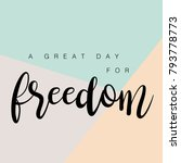 a great day for freedom quotes. ... | Shutterstock .eps vector #793778773