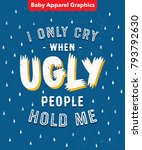 'i only cry when ugly people... | Shutterstock .eps vector #793792630