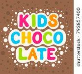kids chocolate. vector cartoon... | Shutterstock .eps vector #793857400