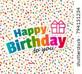 happy birthday to you greeting... | Shutterstock .eps vector #794131234