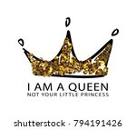 i am a queen not your little... | Shutterstock .eps vector #794191426