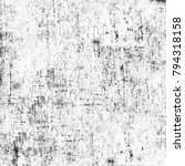 grunge texture black and white. ... | Shutterstock . vector #794318158