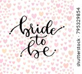 bride to be. handwritten... | Shutterstock .eps vector #795329854