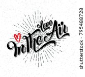 love in the air  calligraphy... | Shutterstock .eps vector #795488728
