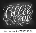 coffee bar chalkboard logo.... | Shutterstock .eps vector #795591526