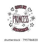 princess. live in sunshine.... | Shutterstock .eps vector #795786820