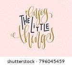 enjoy the little things   gold... | Shutterstock . vector #796045459
