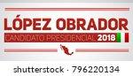 lopez obrador candidato... | Shutterstock .eps vector #796220134