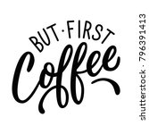 but first coffee. hand drawn... | Shutterstock .eps vector #796391413