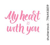 my heart is with you  hand... | Shutterstock .eps vector #796443859