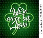 were a wee bit irish glowing... | Shutterstock .eps vector #796852828
