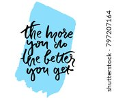 the more you do  the better you ... | Shutterstock .eps vector #797207164