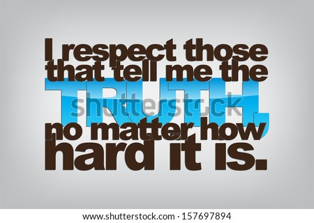 i respect those that tell me