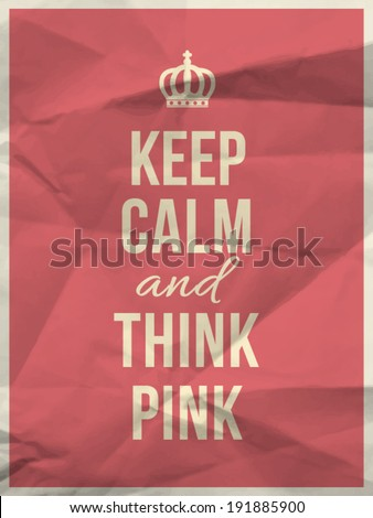 keep calm and and think pink