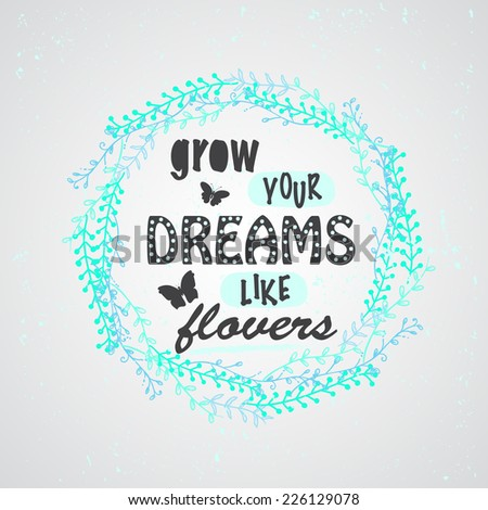 grow your dreams like flowers