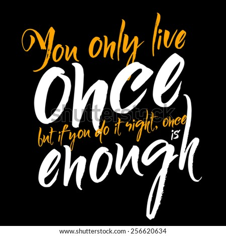 you only live once  but if you